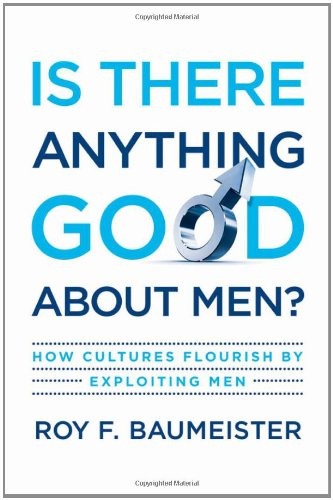 Is There Anything Good about Men? How Cultures Flourish by Exploiting Men  2010 edition cover