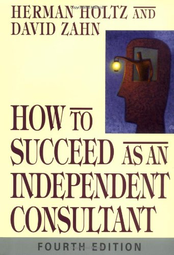 How to Succeed As an Independent Consultant  4th 2004 (Revised) 9780471469100 Front Cover