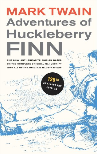 Adventures of Huckleberry Finn The Only Authoritative Edition Based on the Complete Original Manuscript with All If the Original Illustrations 125th 2010 (Anniversary) edition cover
