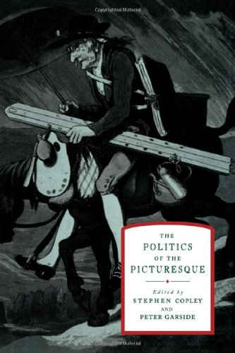 Politics of the Picturesque Literature, Landscape and Aesthetics Since 1770  2010 9780521131100 Front Cover