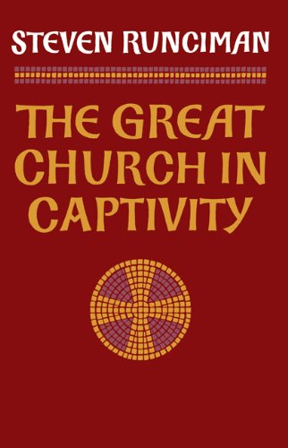Great Church in Captivity A Study of the Patriarchate of Constantinople from the Eve of the Turkish Conquest to the Greek War of Independence N/A edition cover