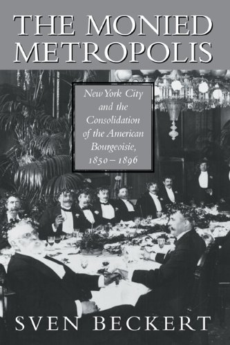 Monied Metropolis New York City and the Consolidation of the American Bourgeoisie, 1850-1896  2002 edition cover