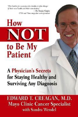 How Not to Be My Patient A Physician's Secrets for Staying Healthy and Surviving Any Diagnosis  2003 9780757301100 Front Cover