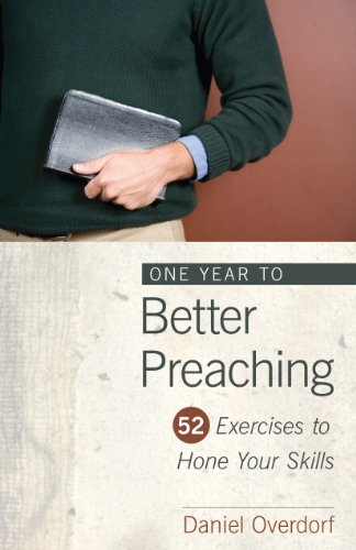 One Year to Better Preaching 52 Exercises to Hone Your Skills  2013 9780825439100 Front Cover