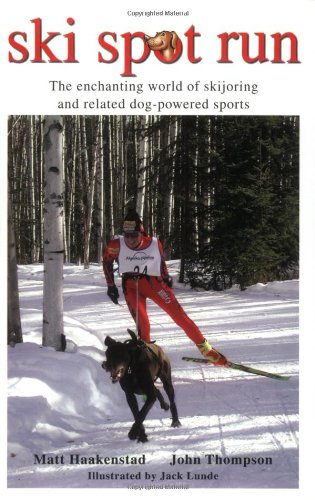 Ski Spot Run The Enchanting World of Skijoring and Related Dog-Powered Sports  2004 edition cover