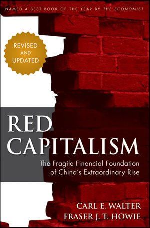 Red Capitalism The Fragile Financial Foundation of China's Extraordinary Rise 2nd 2012 (Revised) edition cover