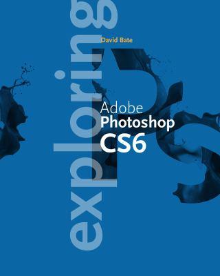Exploring Adobe� Photoshop� CS6   2013 edition cover