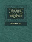 History of the House of Austria: From the Foundation of the Monarchy by Rhodolph of Hapsburgh, to the Death of Leopold, the Second: 1218 to 1792, Volume 5...  0 edition cover