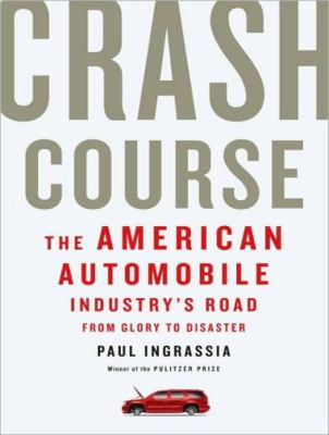 Crash Course: The American Automobile Industry's Road from Glory to Disaster  2010 9781400165100 Front Cover