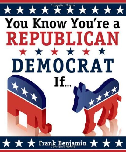You Know You're a Republican/Democrat If...  2nd 2010 (Revised) 9781402244100 Front Cover