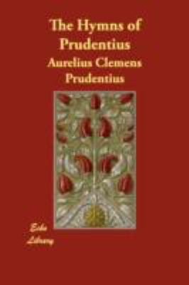 The Hymns of Prudentius:   2008 9781406866100 Front Cover