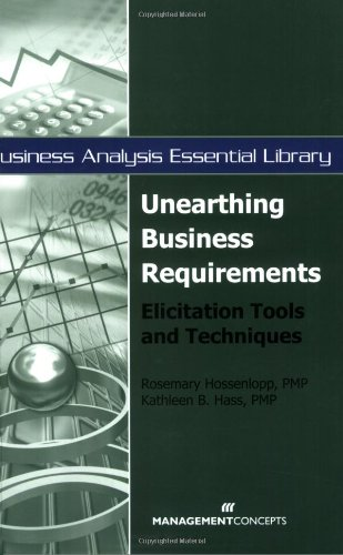 Unearthing Business Requirements Elicitation Tools and Techniques  2007 edition cover