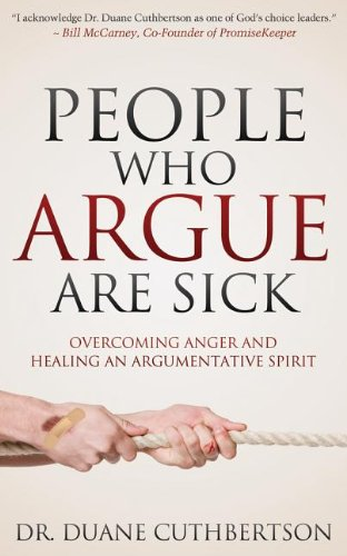 People Who Argue Are Sick Overcoming Anger and Healing an Argumentative Spirit  2013 9781614485100 Front Cover