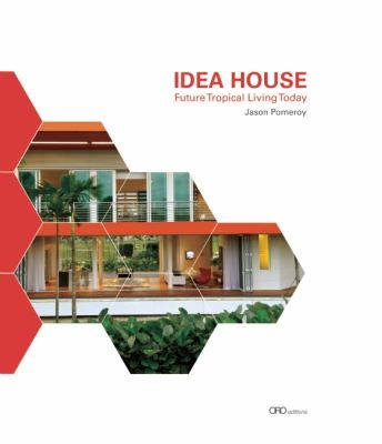 Idea House Future Tropical Living Today  2014 9781935935100 Front Cover