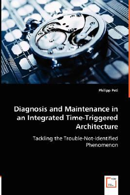 Diagnosis and Maintenance in an Integrated Time-Triggered Architecture:   2008 9783836483100 Front Cover