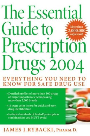 Essential Guide to Prescription Drugs 2004 Everything You Need to Know for Safe Drug Use N/A 9780060554101 Front Cover