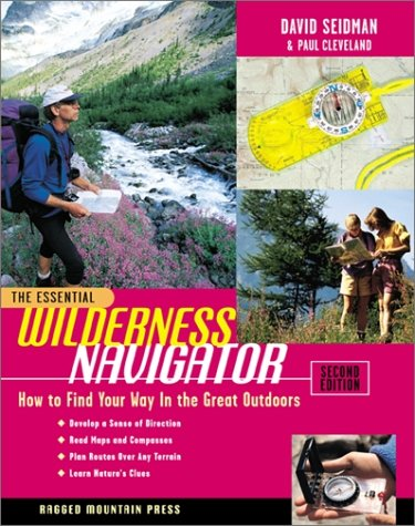 Essential Wilderness Navigator How to Find Your Way in the Great Outdoors 2nd 2001 (Revised) edition cover