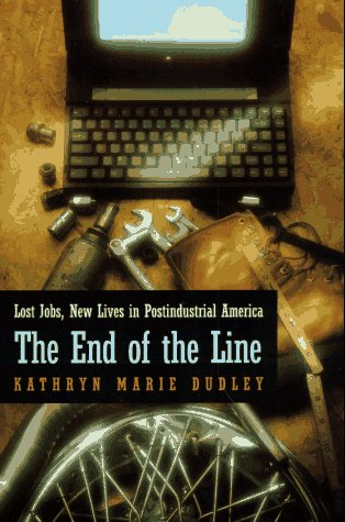 End of the Line Lost Jobs, New Lives in Postindustrial America N/A edition cover