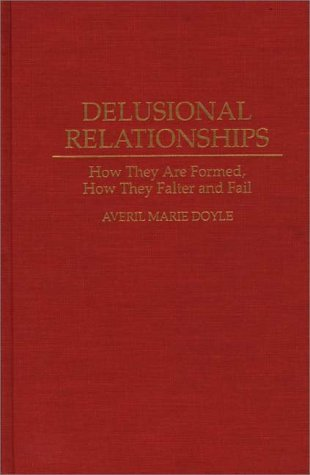 Delusional Relationships How They Are Formed, How They Falter and Fail  1995 9780275950101 Front Cover