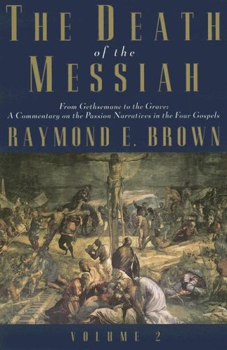 Death of the Messiah From Gethsemane to the Grave - A Commentary on the Passion Narratives in the Four Gospels  2007 9780300140101 Front Cover