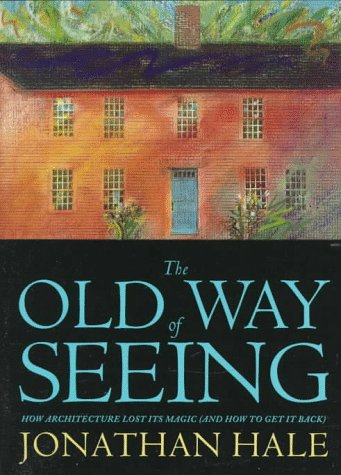 Old Way of Seeing : How Architecture Lost Its Magic (& How to Get It Back)  1995 edition cover