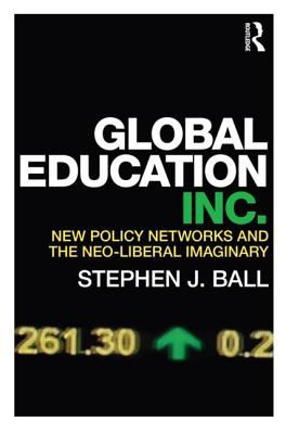 Global Education Inc New Policy Networks and the Neoliberal Imaginary  2012 edition cover