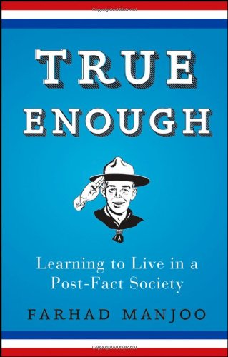 True Enough Learning to Live in a Post-Fact Society  2008 edition cover