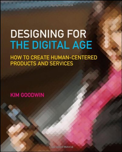 Designing for the Digital Age How to Create Human-Centered Products and Services  2009 edition cover