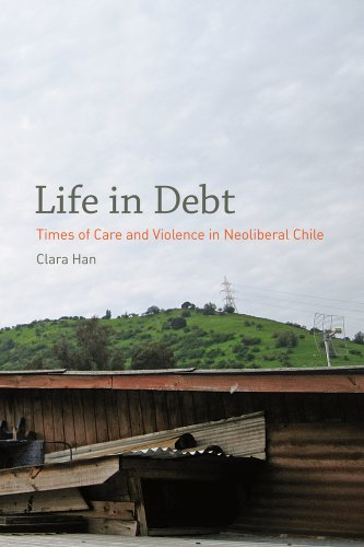 Life in Debt Times of Care and Violence in Neoliberal Chile  2011 edition cover