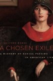 Chosen Exile A History of Racial Passing in American Life  2014 edition cover