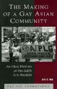 Making of a Gay Asian Community An Oral History of Pre-AIDS Los Angeles  2002 9780742511101 Front Cover