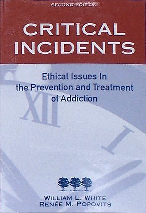 Critical Incidents : Ethical Issues in the Prevention and Treatment of Addiction 2nd 2001 (Revised) edition cover
