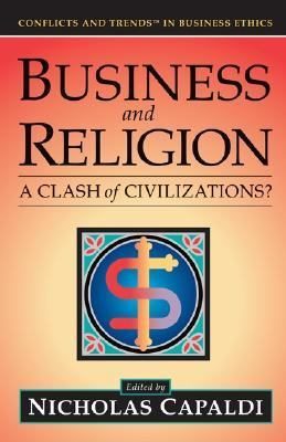Business and Religion A Clash of Civilizations  2005 9780976404101 Front Cover