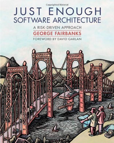 Just Enough Software Architecture A Risk-Driven Approach  2010 9780984618101 Front Cover