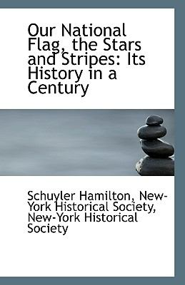 Our National Flag, the Stars and Stripes : Its History in a Century N/A 9781113365101 Front Cover