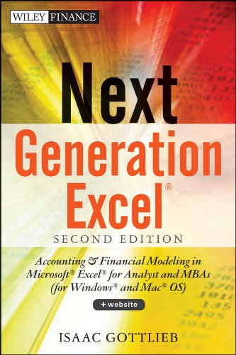 Next Generation Excel Accounting and Financial Modeling in Excel for Analysts and MBA's (for MS Windows and Mac OS) 2nd 2013 9781118469101 Front Cover