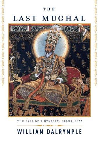 Last Mughal The Fall of a Dynasty: Delhi 1857  2007 edition cover