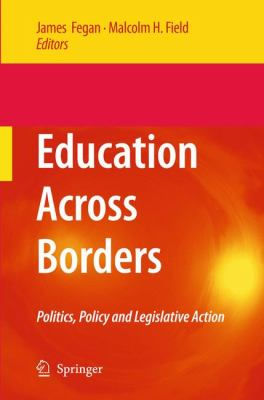 Education Across Borders Politics, Policy and Legislative Action  2009 9781402094101 Front Cover