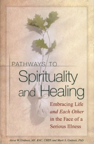 Pathways to Spirituality and Healing Embracing Life and Each Other in the Face of a Serious Illness  2002 edition cover