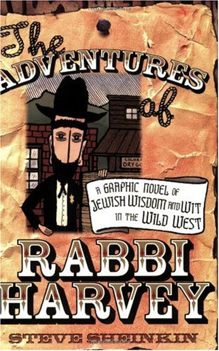 Adventures of Rabbi Harvey A Graphic Novel of Jewish Wisdom and Wit in the Wild West  2006 edition cover
