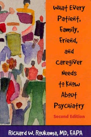 What Every Patient, Family, Friend, and Caregiver Needs to Know about Psychiatry  2nd 2003 (Revised) edition cover