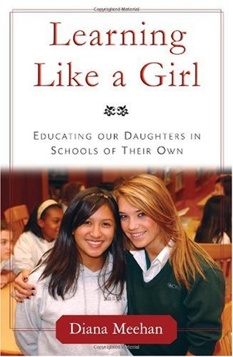 Learning Like a Girl Educating Our Daughters in Schools of Their Own  2007 9781586484101 Front Cover