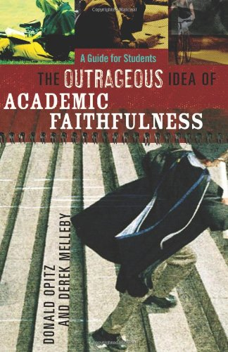 Outrageous Idea of Academic Faithfulness A Guide for Students  2007 edition cover