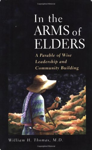 In the Arms of Elders A Parable of Wise Leadership and Community Building  2006 edition cover