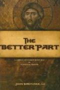 Better Part : A Christ-Centered Resource for Personal Prayer N/A 9781933271101 Front Cover