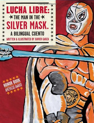 Lucha Libre The Man in the Silver Mask - A Bilingual Cuento N/A edition cover
