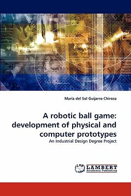 Robotic Ball Game Development of physical and computer Prototypes N/A 9783843358101 Front Cover