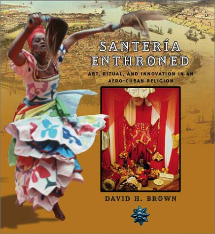 Santeria Enthroned Art, Ritual, and Innovation in an Afro-Cuban Religion  2003 edition cover
