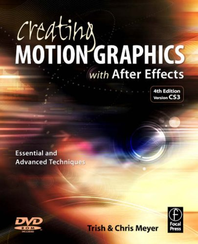 Creating Motion Graphics with after Effects Essential and Advanced Techniques 4th 2008 (Revised) 9780240810102 Front Cover