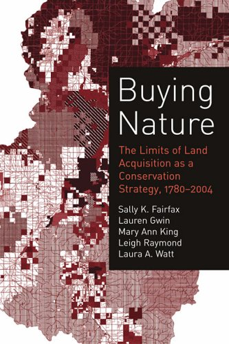 Buying Nature The Limits of Land Acquisition As a Conservation Strategy, 1780-2004  2005 edition cover